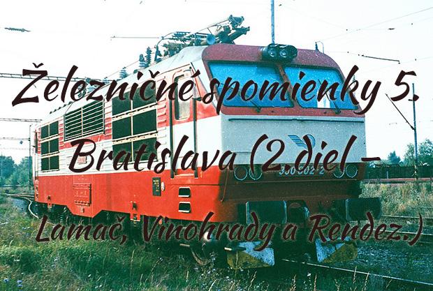 Železničné spomienky 5. : Bratislava (2.diel – Lamač, Vinohrady a Rendez.)