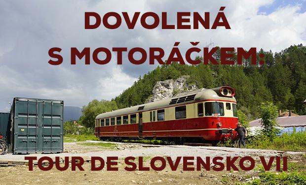 Dovolená s motoráčkem:Tour de Slovensko VII