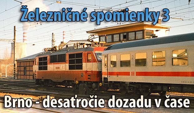 Železničné spomienky 3: Brno - desaťročie dozadu v čase